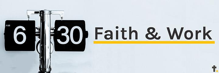 6.30 / Faith & Work