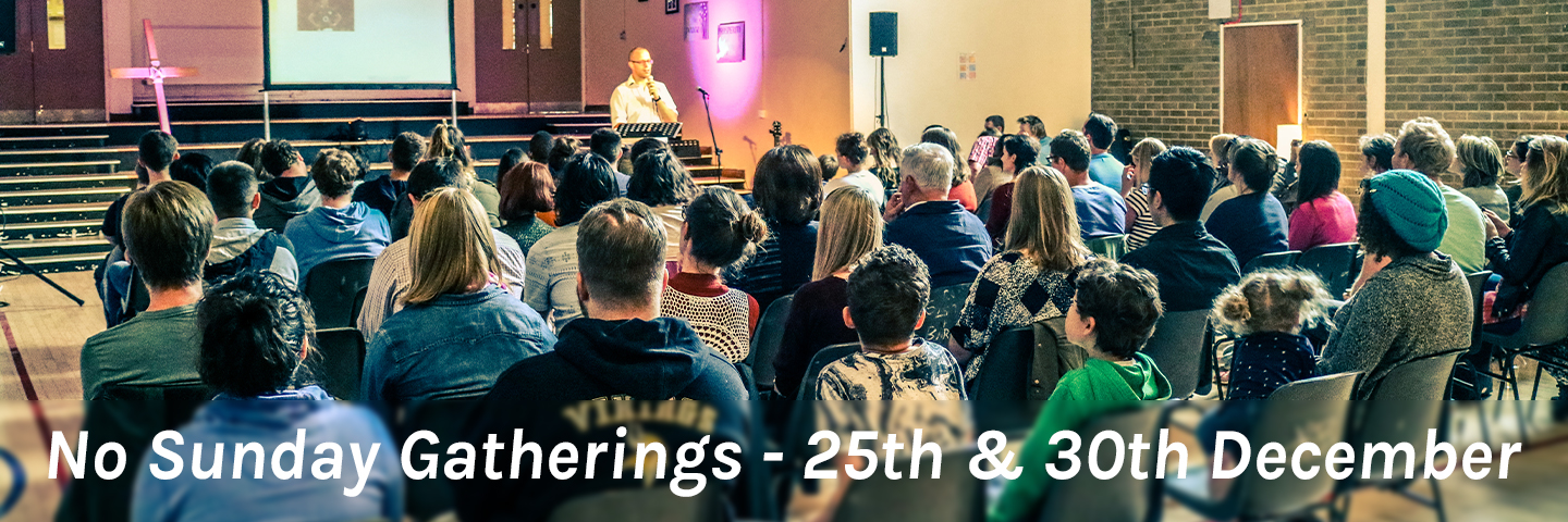 No Sunday Gathering - 25th & 30th December 2019
