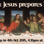 The Last Supper: Jesus prepares his church. Sundays: 6th Sep to 4th Oct 2015, 4.15pm at 28 Bachelors Walk, Dublin 1